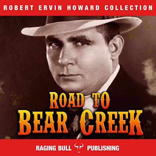 Road to Bear Creek: Annotated: Robert Ervin Howard Collection, Book 9 audiobook cover art