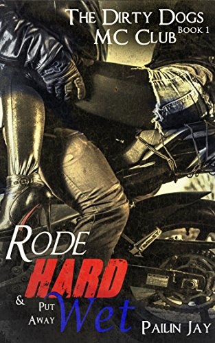 Book: Rode Hard and Put Away Wet - Dirty Dogs MC series Book # 1 by Pailin Jay