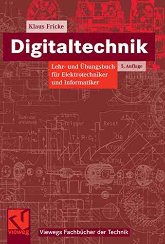 Digitaltechnik: Lehr- und Übungsbuch für Elektrotechniker und Informatiker (Viewegs Fachbücher der Technik)