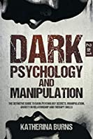 Dark Psychology and Manipulation: The Definitive Guide to Dark Psychology Secrets, Manipulation, Anxiety in Relationship and Therapy Skills