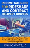 Income Tax Guide for Rideshare and Contract Delivery Drivers: How to Prepare Your Tax Return When You Have Uber, Lyft, DoorDash or other Contract Driving Income