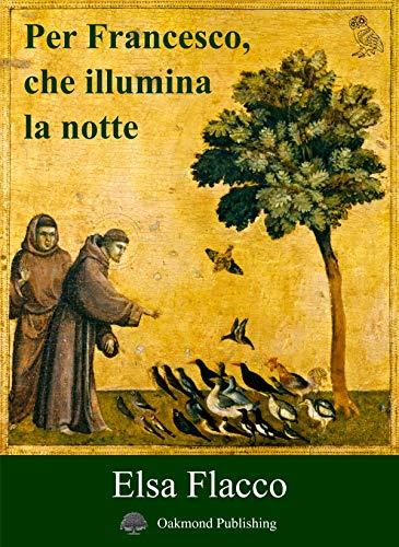 Per Francesco, che illumina la notte di [Elsa Flacco]