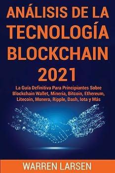 Análisis de la Tecnología Blockchain 2021  La Guía Definitiva Para Principiantes Sobre Blockchain Wallet Minería Bitcoin Ethereum Litecoin Monero Ripple Dash Iota y Más  Spanish Edition