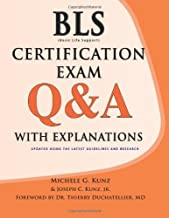 BLS Certification Exam Q&A With Explanations 1st Edition by Kunz, Michele G., Kunz Jr., Joseph C., Duchatellier, Thierry (2013) Paperback