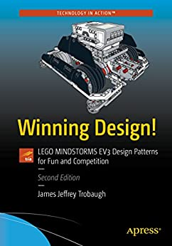 Winning Design!: LEGO MINDSTORMS EV3 Design Patterns for Fun and Competition by [James Jeffrey Trobaugh]