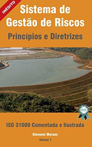 Sistema de Gestão de Riscos - ISO 31.000 Comentada e Ilustrada: ISO 31.000 - Princípios e Diretrizes