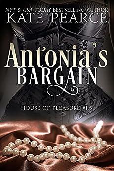 Antonia's Bargain (The House of Pleasure) by [Kate Pearce]