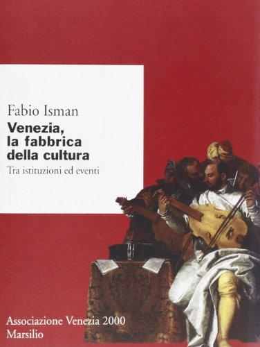 Venezia la fabbrica della cultura. Tra istituzioni ed eventi
