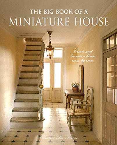 Compare Textbook Prices for The Big Book of a Miniature House: Create and decorate a house room by room Illustrated Edition ISBN 9781861089540 by Frisoni, Christine-Léa