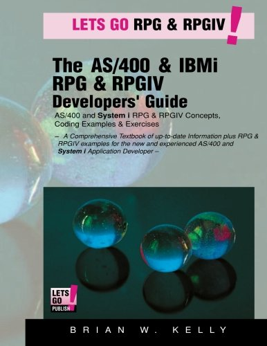 The AS/400 & IBM i RPG & RPGIV Programming Guide: AS/400 and IBM i RPG & RPG IV Concepts, Coding Examples & Exercises: Volume 5