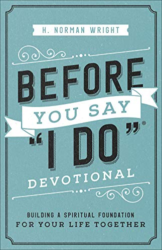 Before You Say 'I Do' Devotional: Building a Spiritual Foundation for Your Life Together