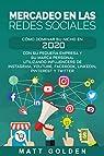 Mercadeo en las redes sociales: Cómo Dominar su Nicho en 2020 Con Su Pequeña Empresa y Su Marca Personal Utilizando Influencers de Instagram, Youtube, Facebook, LinkedIn, Pinterest y Twitter par Golden