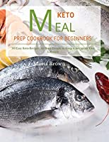 Keto Meal Prep Cookbook for Beginners: 50 Easy Keto Recipes for Busy People to Keep A ketogenic Diet Lifestyle
