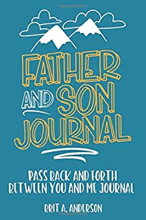 Father and Son Journal: Pass Back and Forth Between You and Me Journal: Between Dad and Me Journal, Father Son Journal, Ju...