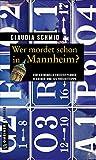 Wer mordet schon in Mannheim?: 11 Krimis und 125 Freizeittipps (Kriminelle Freizeitführer im GMEINER-Verlag) - Claudia Schmid