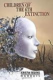CHILDREN OF THE 6TH EXTINCTION (E.A.R.T.H.-Ship Trilogy)