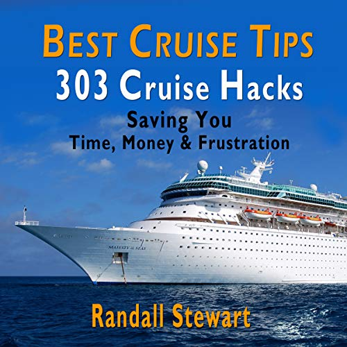 Best Cruise Tips: 303 Cruise Hacks Saving You Time, Money & Frustration audiobook cover art
