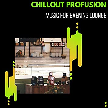 Chillout Profusion - Music For Evening Lounge