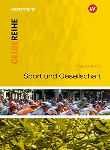 Gelbe Reihe: Sport und Gesellschaft: Materialien für den Sekundarbereich II - Ausgabe 2015 (Gelbe Reihe: Materialien für den Sekundarbereich II - Ausgabe 2015)