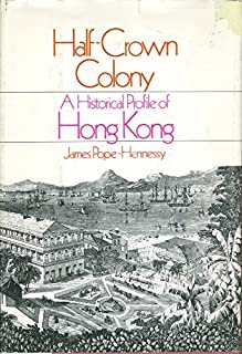 HALF-CROWN COLONY: A HISTORICAL PROFILE OF HONG KONG