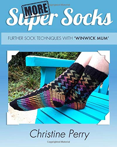 More Super Socks: Further sock techniques with