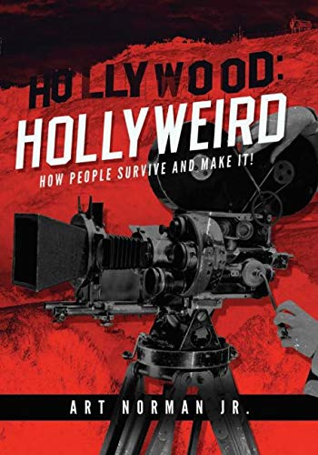 Hollywood: Hollyweird How People Survive and Make It!: Hollyweird: How People Survive and Make It (English Edition)