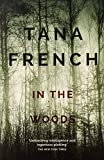 In the Woods: Tana French: A stunningly accomplished psychological mystery which will take you on a thrilling journey through a tangled web of evil ... to the inexplicable: 01 (Dublin Murder Squad)