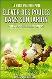 Poules pondeuses: Le guide pratique pour ELEVER DES POULES DANS SON JARDIN: Destiné à tous les éleveurs amateurs