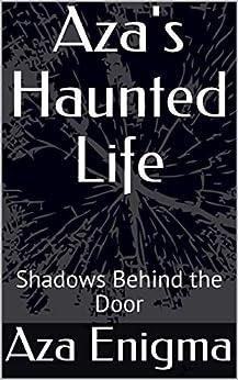 Aza's Haunted Life: Shadows Behind the Door by [Aza Enigma]