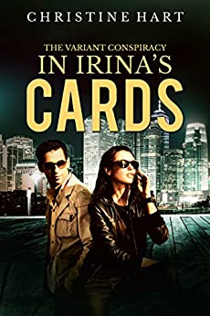 In Irina's Cards (The Variant Conspiracy Book 1) by [Christine Hart]