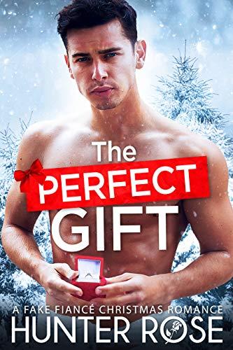 The Perfect Gift: A Fake Fiancé Christmas Romance