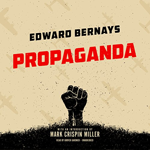 Propaganda                   Written by:                                                                                                                                 Edward Bernays,                                                                                        Mark Crispin Miller - introduction                               Narrated by:                                                                                                                                 Grover Gardner                      Length: 4 hrs and 42 mins     4 ratings     Overall 4.8