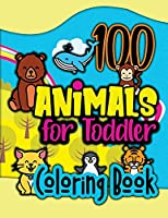 100 Animals for Toddler Coloring Book: My First Big Book of Easy Educational Coloring Book of Animal Letters A to Z | With Handwriting Practice Pages for Boys & Girls, Little Kids, Preschool and Kindergarten