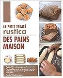 Le petit traité Rustica des pains maison de Aglaé Blin,Margaux Gayet ,Anthony Lanneretonne (Photographies) ( 10 mars 2015 ) - 10/03/2015