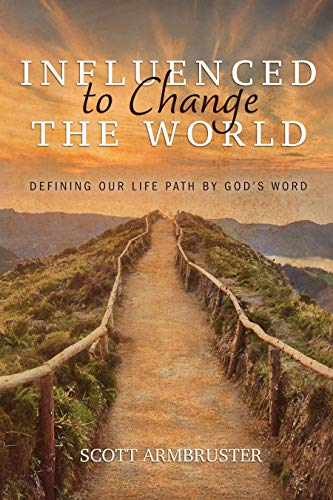 INFLUENCED TO CHANGE THE WORLD: DEFINING OUR LIFE PATH BY GOD'S WORD (English Edition)