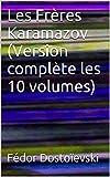 Les Frères Karamazov (Version complète les 10 volumes) - Format Kindle - 2,09 €