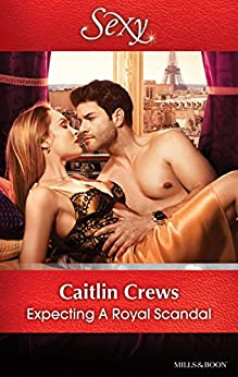 Expecting A Royal Scandal (Wedlocked! Book 78) by [Caitlin Crews]