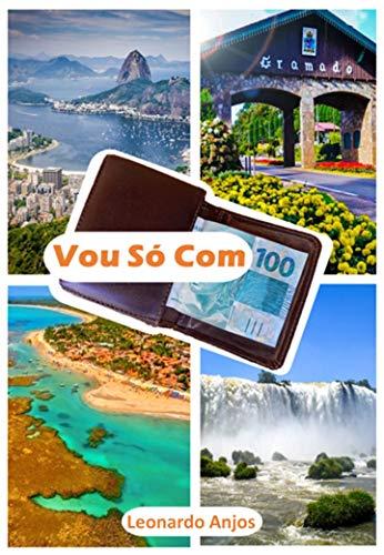 Vou Só Com 100: Descubra como Eu Viajo o Brasil inteiro Só Com 100 no bolso (Portuguese Edition)