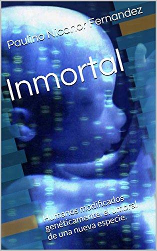 Inmortal: Humanos modificados genéticamente, el umbral de una nueva especie.