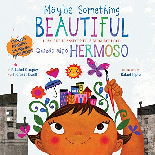 Maybe Something Beautiful (Bilingual Edition): How Art Transformed a Neighborhood
