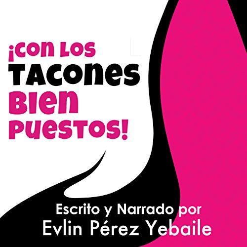 ¡Con los tacones bien puestos! [With the Heels Well Positioned!] audiobook cover art
