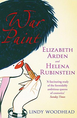 War Paint: Elizabeth Arden and Helena Rubinstein: Their Lives, their Times, their Rivalry