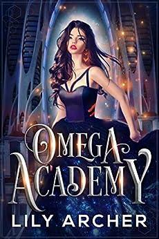 Omega Academy: A Reverse Harem Omegaverse Romance by [Lily Archer]
