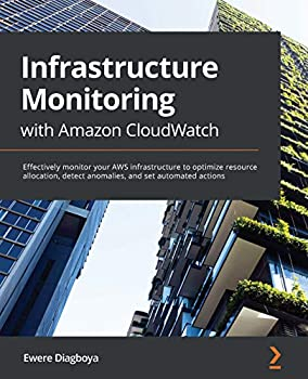 Infrastructure Monitoring with Amazon CloudWatch  Effectively monitor your AWS infrastructure to optimize resource allocation detect anomalies and set automated actions