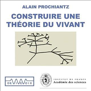 Construire une théorie du vivant - Génétique - Evolution - Développement                    De :                                                                                                                                 Alain Prochiantz                               Lu par :                                                                                                                                 Alain Prochiantz                      Durée : 1 h et 8 min     1 notation     Global 5,0