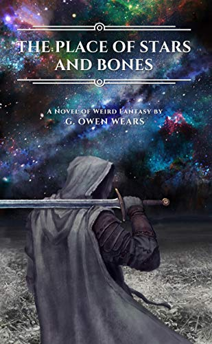 The Place of Stars and Bones: A Novel of Weird Fantasy