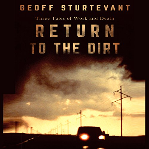Return to the Dirt: Three Tales of Work and Death  By  cover art