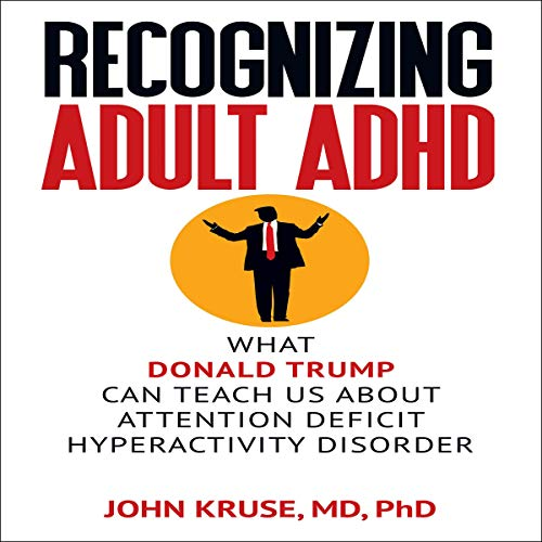 『Recognizing Adult ADHD: What Donald Trump Can Teach Us About Attention Deficit Hyperactivity Disorder』のカバーアート
