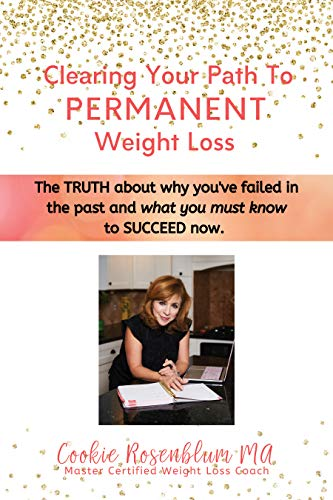 Clearing your Path to Permanent Weight Loss: The truth about why you've failed in the past, and what