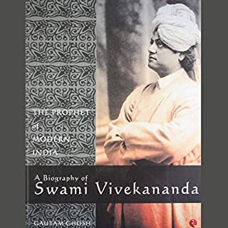 The Prophet of Modern India     A Biography of Swami Vivekananda              By:                                                                                                                                 Gautam Ghosh                               Narrated by:                                                                                                                                 Homer Todiwala                      Length: 7 hrs and 19 mins     3 ratings     Overall 2.7